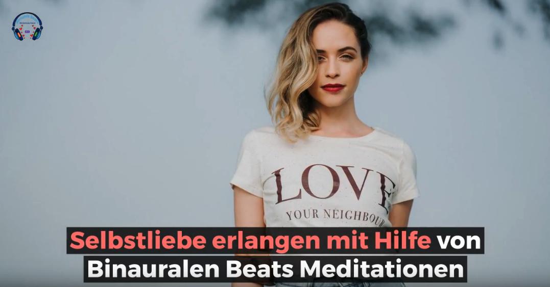 Selbstliebe erlangen mit Hilfe von Binauralen Beats Meditationen
